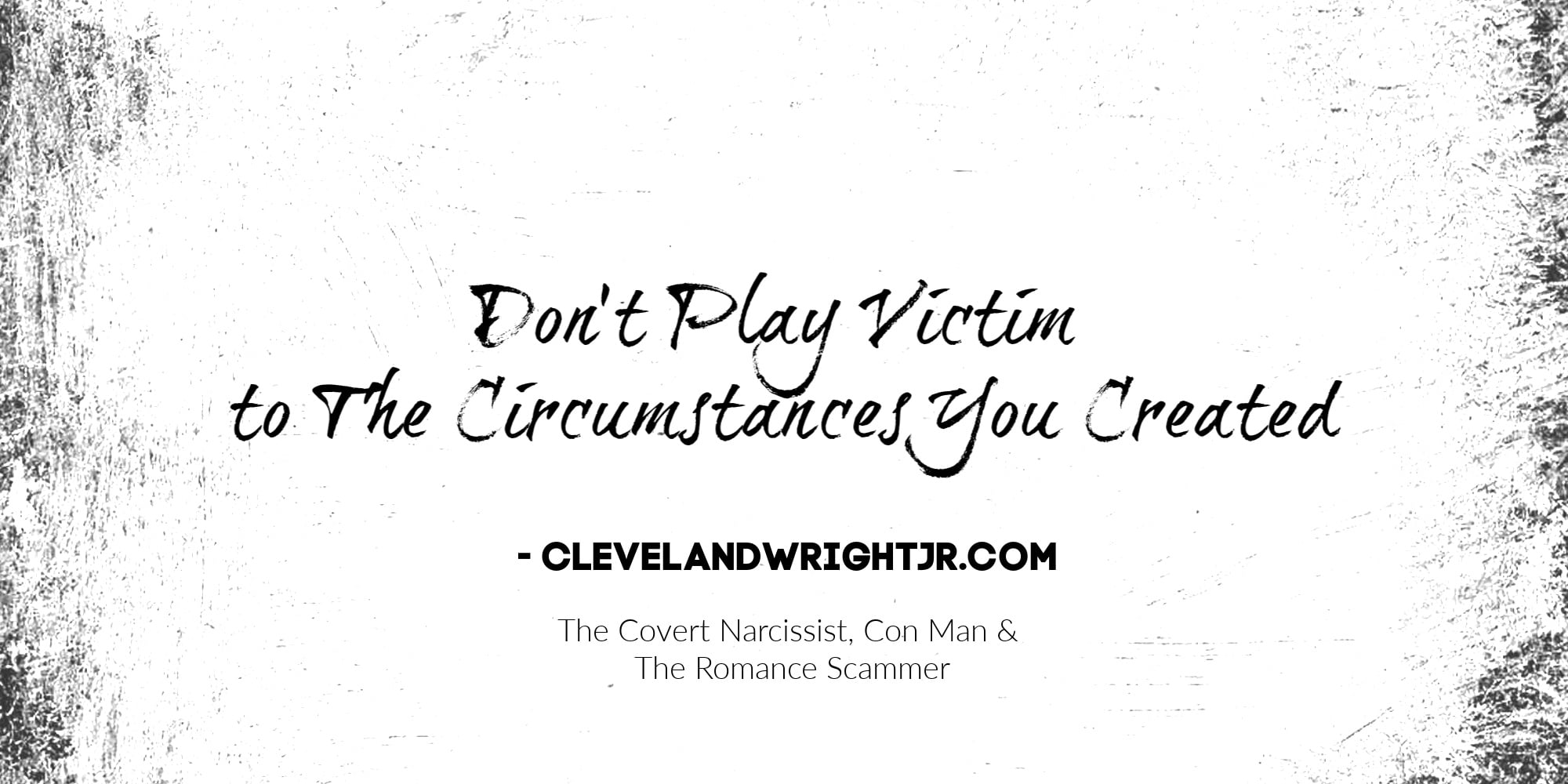 Don't Play Victim to The Circumstances You Created - Cleveland Wright Jr